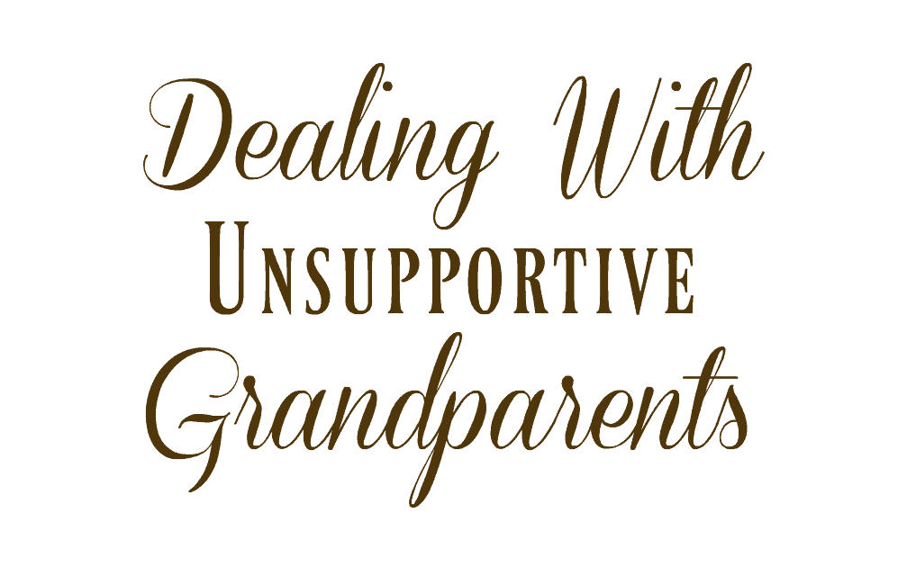 Dealing With Unsupportive Grandparents - The Pistachio Project