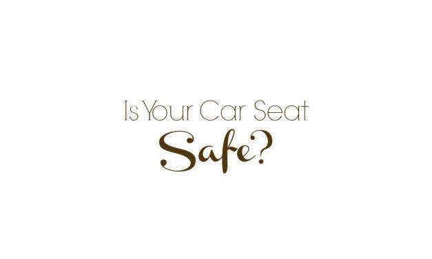 When Is A Car Seat No Longer Safe?