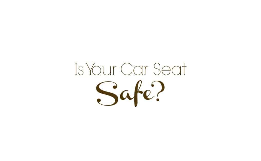 Is Your Car Seat Safe?