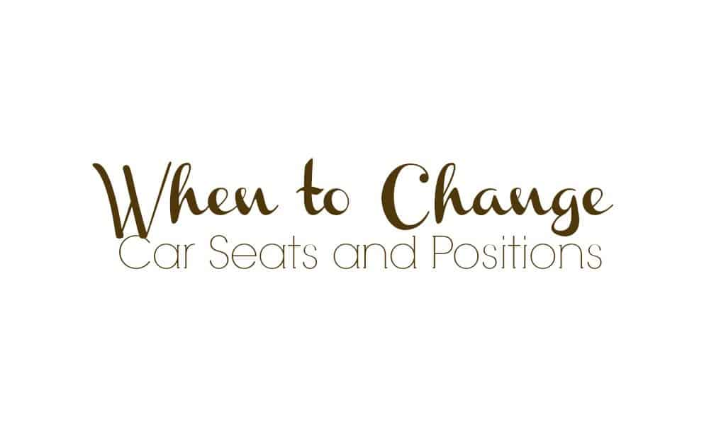 When to Change Car Seats and Positions