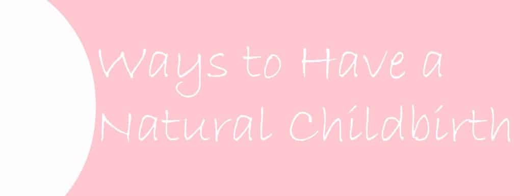 Ways to Have a Natural Childbirth