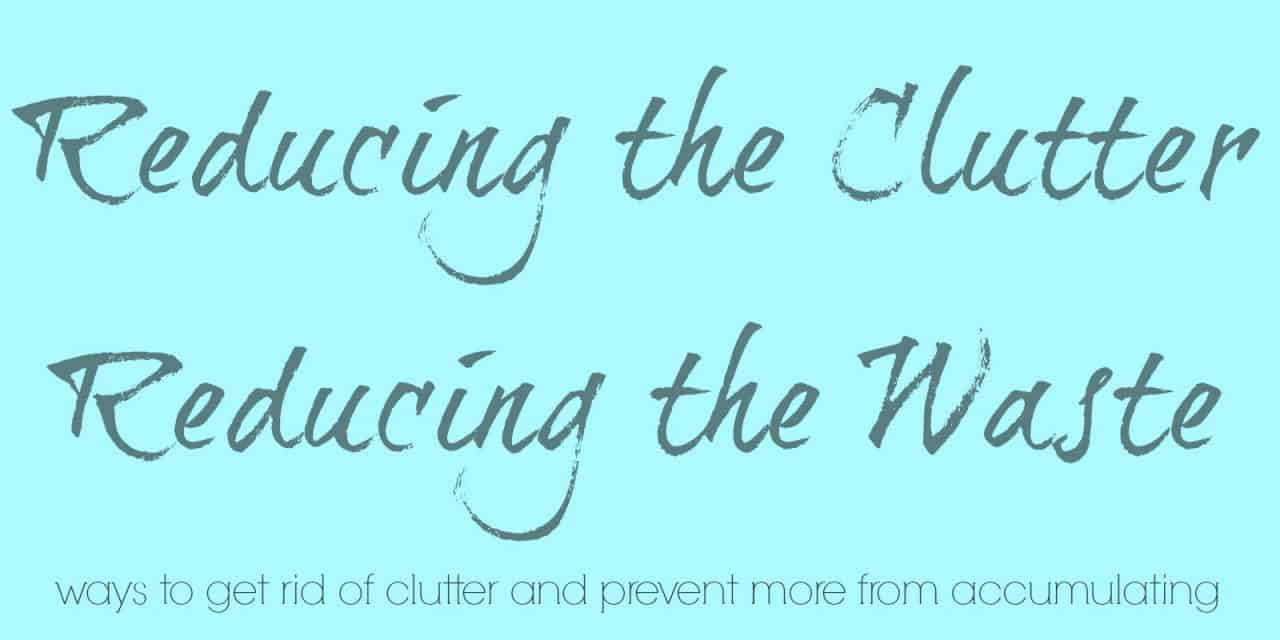 Reducing the Clutter, Reducing the Waste