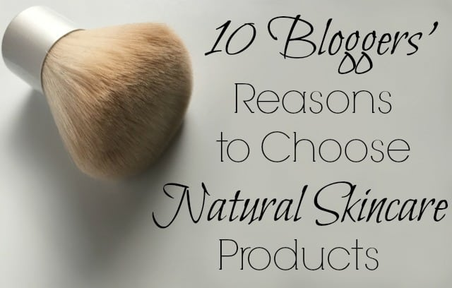 10 Bloggers' Reasons to Choose Natural Skincare Products