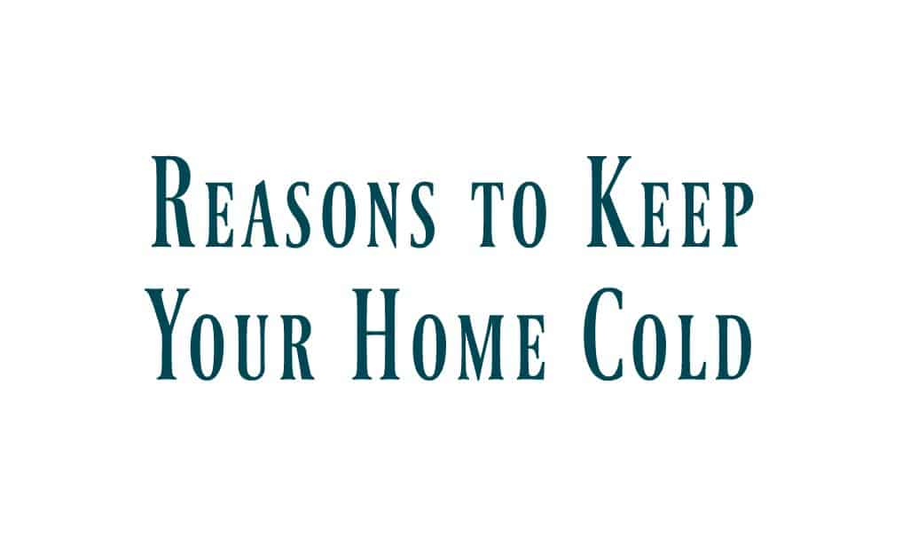 Reasons to Keep Your Home Cold